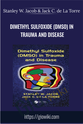 Dimethyl Sulfoxide (DMSO) in Trauma and Disease - Stanley W. Jacob & Jack C. de La Torre