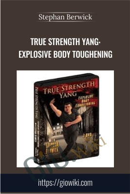 True Strength Yang: Explosive Body Toughening - Stephan Berwick