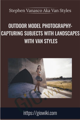 Outdoor Model Photography: Capturing Subjects with Landscapes with Van Styles - Stephen Vanasco Aka Van Styles
