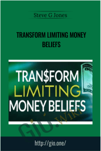 Steve G Jones Transform Limiting Money Beliefs - Steve G Jones