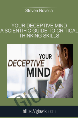Your Deceptive Mind A Scientific Guide to Critical Thinking Skills - Steven Novella
