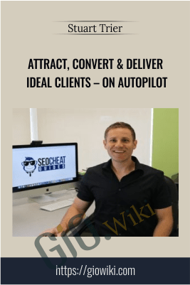 Attract, Convert & Deliver Ideal Clients – On Autopilot – Stuart Trier