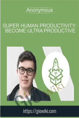 Super Human Productivity: Become Ultra Productive