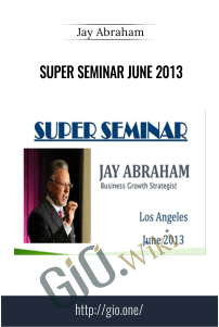 Super Seminar June 2013 - Jay Abraham