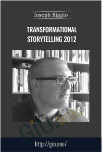 TRANSFORMATIONAL STORYTELLING 2012 – Joseph Riggio