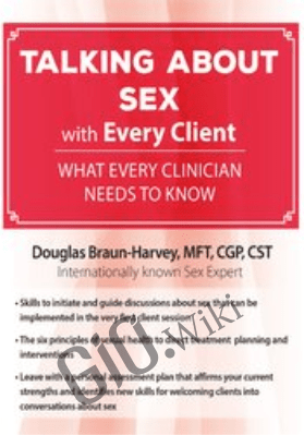 Talking About Sex with Every Client: What Every Clinician Needs to Know - Douglas Braun-Harvey