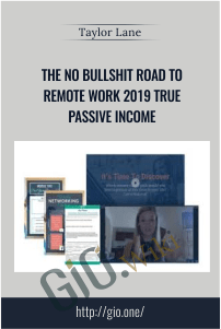 The No Bullshit Road to Remote Work 2019 True Passive Income – Taylor Lane