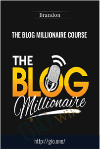 The Blog Millionaire Course - Brandon