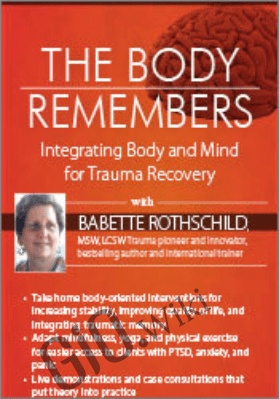 The Body Remembers: Integrating Body and Mind for Trauma Recovery - Babette Rothschild