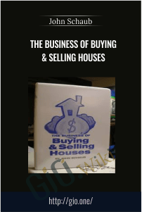 The Business of Buying & Selling Houses – John Schaub