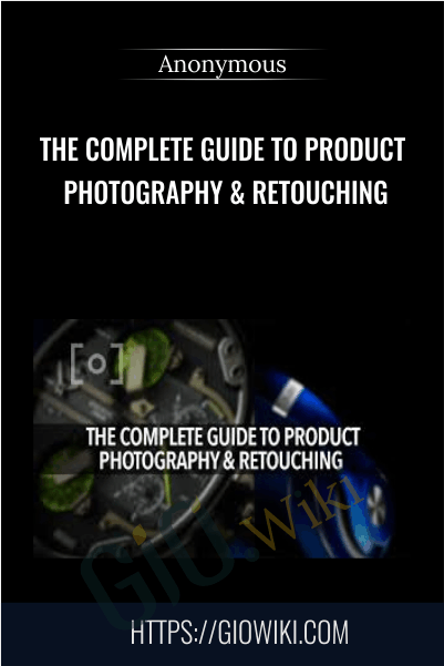 The Complete Guide to Product Photography & Retouching