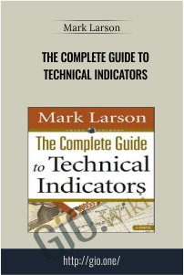 The Complete Guide to Technical Indicators – Mark Larson