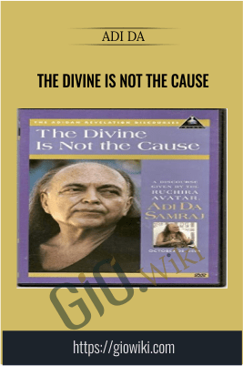 The Divine Is Not the Cause - Adi Da