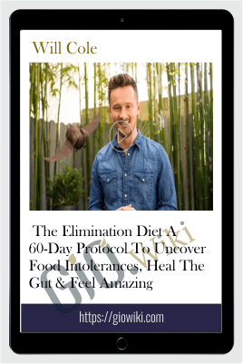 The Elimination Diet A 60-Day Protocol To Uncover Food Intolerances, Heal The Gut & Feel Amazing – Will Cole