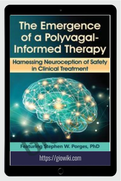 The Emergence of a Polyvagal-Informed Therapy: Harnessing Neuroception of Safety in Clinical Treatment - Stephen Porges