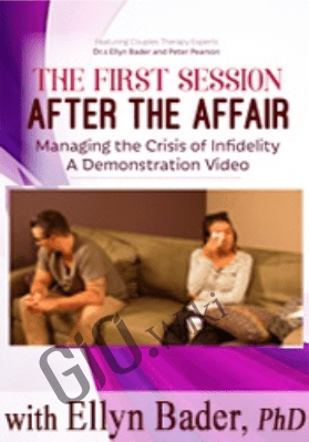 The First Session after the Affair: Managing the Crisis of Infidelity A Demonstration Video - Ellyn Bader &  Peter Pearson, Ph.D.