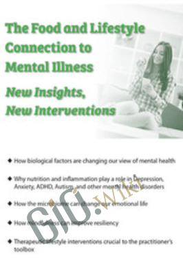 The Food and Lifestyle Connection to Mental Illness: New Insights, New Interventions - Lynn Johnson