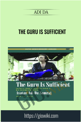 The Guru is Sufficient - Adi Da
