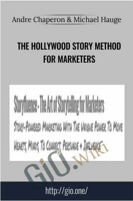 The Hollywood Story Method for Marketers – Andre Chaperon & Michael Hauge