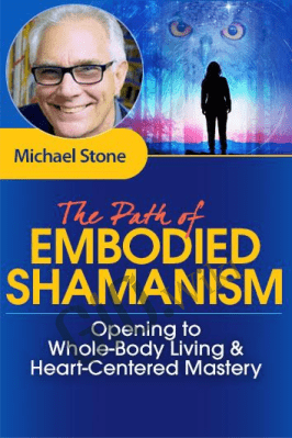 The Path of Embodied Shamanism - Michael Stone