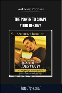 The Power To Shape Your Destiny – Anthony Robbins