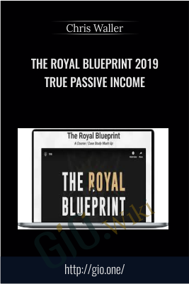 The Royal Blueprint 2019 True Passive Income – Chris Waller