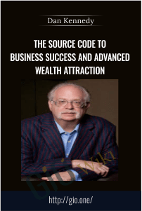 The Source Code to Business Success and Advanced Wealth Attraction – Dan Kennedy (GKIC)