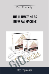 The Ultimate No BS Referral Machine - Dan Kennedy