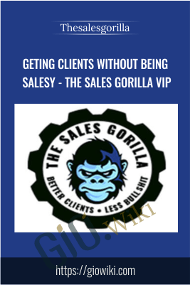 Geting Clients Without Being Salesy – The Sales Gorilla Vip