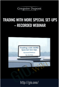 Trading with MORE Special Set-ups – Recorded Webinar  – Gregoire Dupont