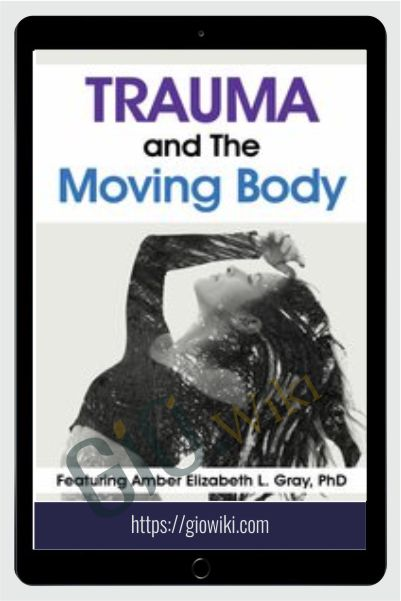 Trauma and The Moving Body - Amber Elizabeth Gray
