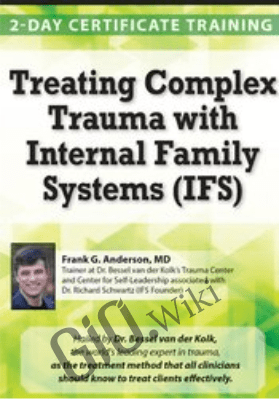 Treating Complex Trauma with Internal Family Systems (IFS): Certificate Training - Frank G. Anderson