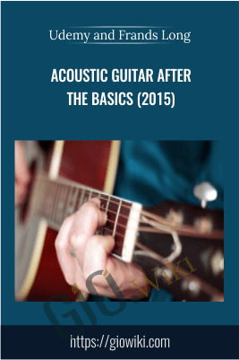 Acoustic Guitar After The Basics (2015) – Udemy and Frands Long