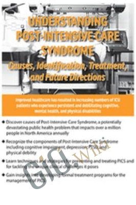 Understanding Post-Intensive Care Syndrome: Causes, Identification, Treatment, and Future Directions - James Jackson