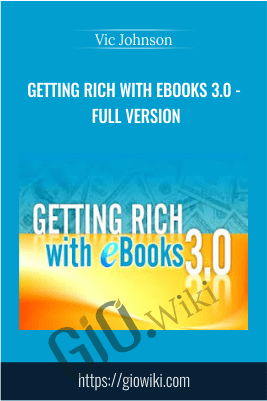 Getting Rich With eBooks 3.0 - Full Version - Vic Johnson