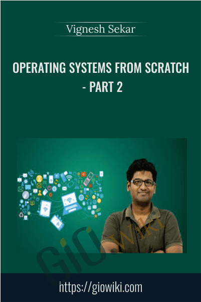 Operating Systems From Scratch - Part 2 - Vignesh Sekar