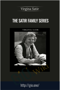 The Satir Family Series – Virgina Satir