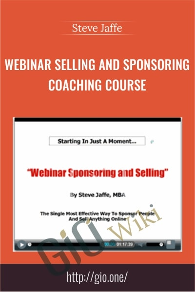 Webinar Selling And Sponsoring Coaching Course - Steve Jaffe