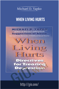 When Living Hurts – Michael D. Yapko