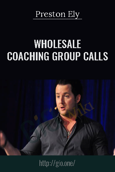 Wholesale Coaching Group Calls - Preston Ely
