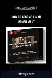 How To Become A Man Women Want – Wing Girl Method