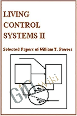 Living Control Systems II – Selected Papers of William T. Powers – Wllllam T. Powers