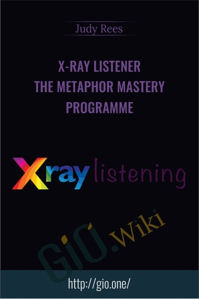 X-Ray Listener – The Metaphor Mastery Programme - Judy Rees