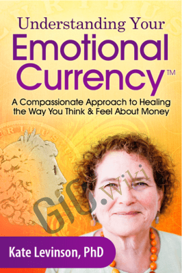 Your Emotional Currency - Kate Levinson, PhD