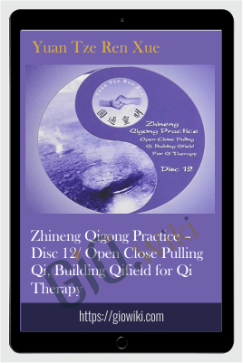 Zhineng Qigong Practice – Disc 12/ Open Close Pulling Qi, Building Qifield for Qi Therapy – Yuan Tze Ren Xue