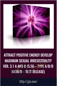 attract positive energy Develop Maximum Sexual Irresistibility Ver. 3.1 A and B (5.5g – Type A/B/D Hybrid – Test Release)