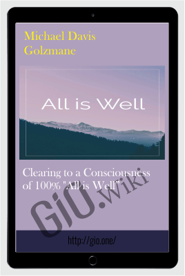 "Clearing to a Consciousness of 100% ""All is Well"" - Michael Davis Golzmane"