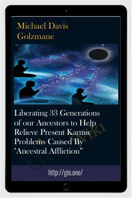 "Liberating 33 Generations of our Ancestors to Help Relieve Present Karmic Problems Caused By ""Ancestral Affliction"" - Michael Davis Golzmane"