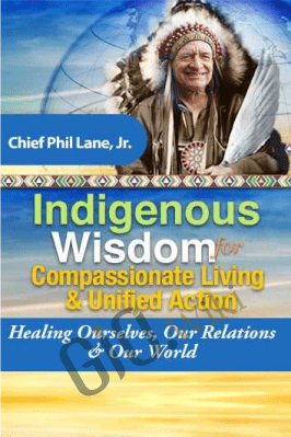 Indigenous Wisdom for Compassionate Living & Unified Action - Hereditary Chief Phil Lane, Jr.