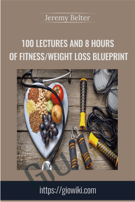 100 Lectures and 8 Hours of Fitness/Weight Loss Blueprint - Jeremy Belter